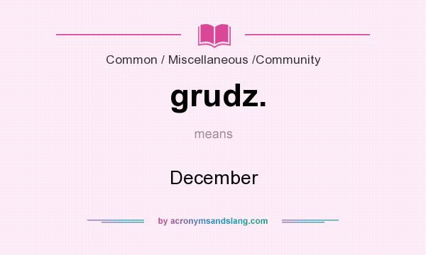What does grudz. mean? It stands for December