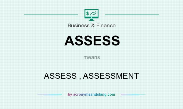 What does ASSESS mean? It stands for ASSESS , ASSESSMENT