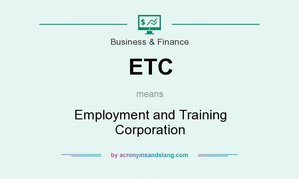What does ETC mean? It stands for Employment and Training Corporation