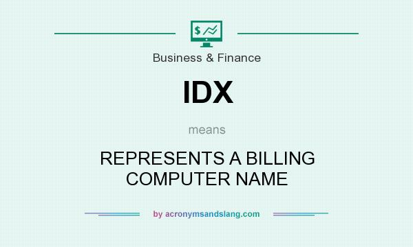 What does IDX mean? It stands for REPRESENTS A BILLING COMPUTER NAME