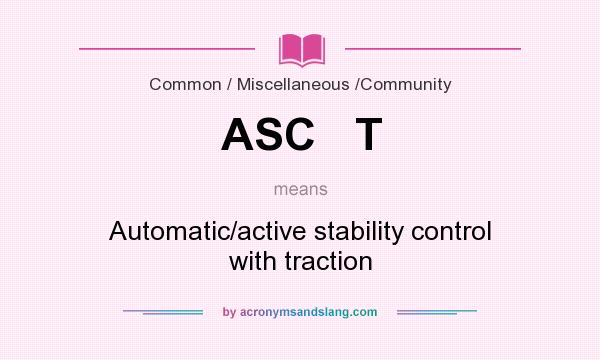 What does ASC   T mean? It stands for Automatic/active stability control with traction
