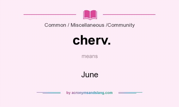 What does cherv. mean? It stands for June