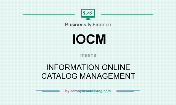 What does IOCM mean? It stands for INFORMATION ONLINE CATALOG MANAGEMENT