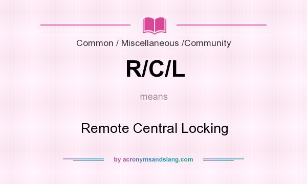 What does R/C/L mean? It stands for Remote Central Locking