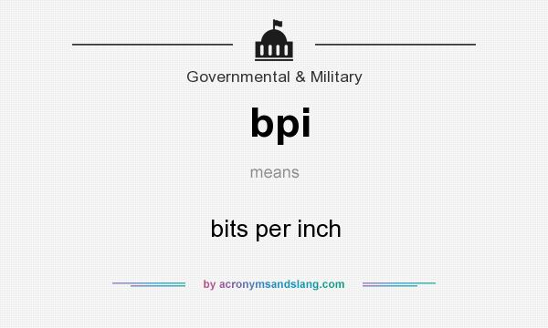 What does bpi mean? It stands for bits per inch