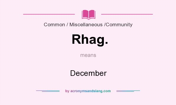 What does Rhag. mean? It stands for December