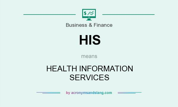 What does HIS mean? It stands for HEALTH INFORMATION SERVICES