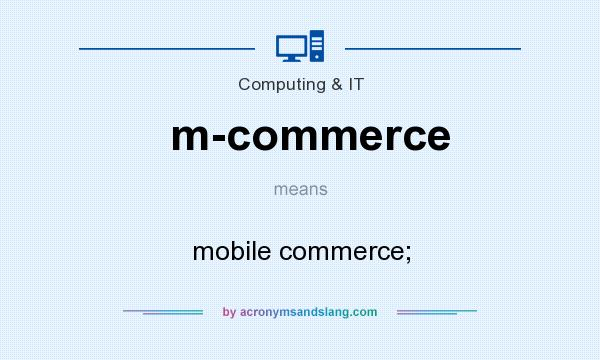 What does m-commerce mean? It stands for mobile commerce;