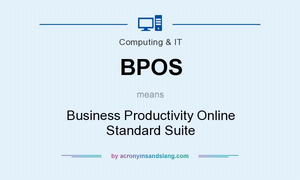 What does BPOS mean? It stands for Business Productivity Online Standard Suite