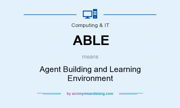 What does ABLE mean? It stands for Agent Building and Learning Environment