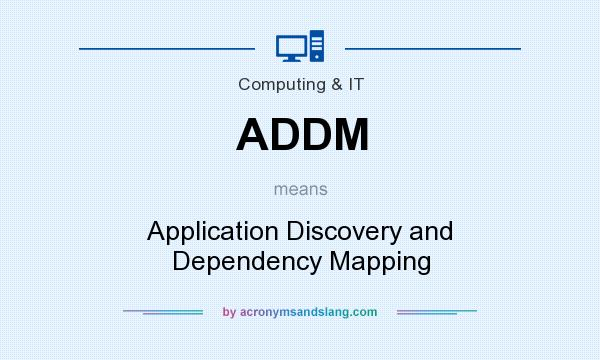 What does ADDM mean? It stands for Application Discovery and Dependency Mapping