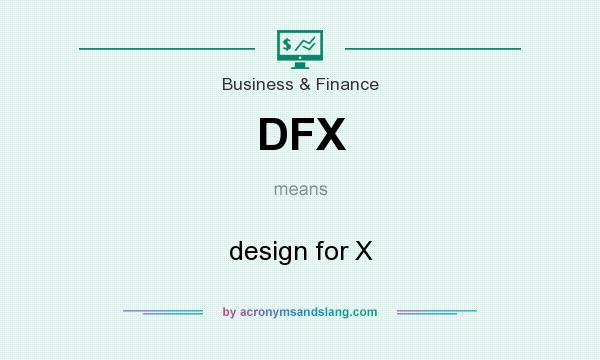 What does DFX mean? It stands for design for X