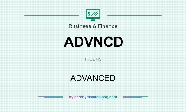 What does ADVNCD mean? It stands for ADVANCED