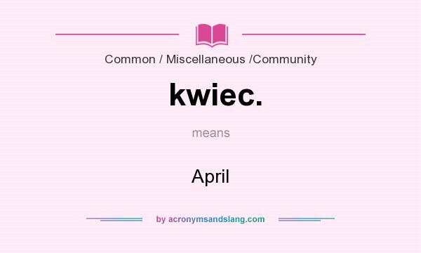 What does kwiec. mean? It stands for April