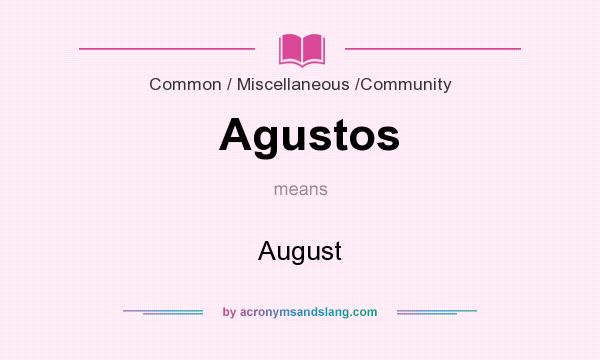 What does Agustos mean? It stands for August