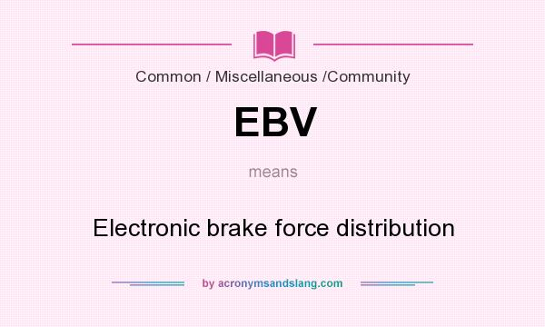 What does EBV mean? It stands for Electronic brake force distribution