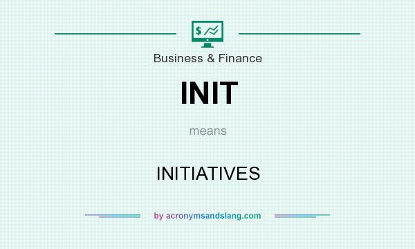 What does INIT mean? It stands for INITIATIVES