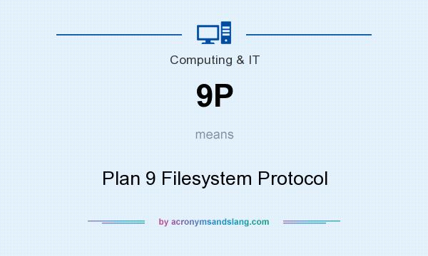 What does 9P mean? It stands for Plan 9 Filesystem Protocol