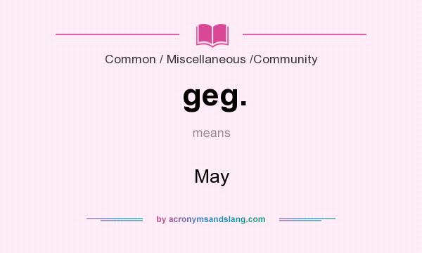 What does geg. mean? It stands for May