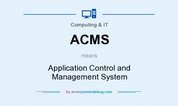 What does ACMS mean? It stands for Application Control and Management System
