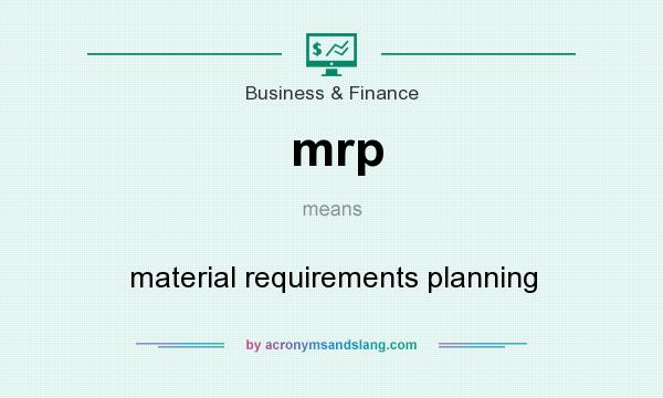 What does mrp mean? It stands for material requirements planning