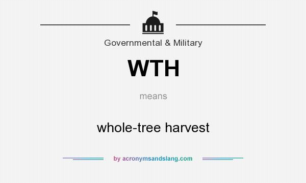 What does WTH mean? It stands for whole-tree harvest