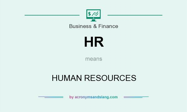What does HR mean? It stands for HUMAN RESOURCES