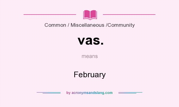What does vas. mean? It stands for February