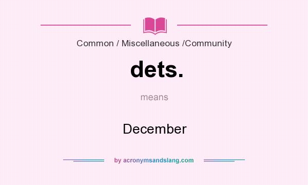 What does dets. mean? It stands for December