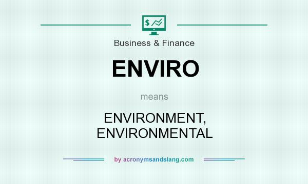 What does ENVIRO mean? It stands for ENVIRONMENT, ENVIRONMENTAL