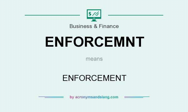 What does ENFORCEMNT mean? It stands for ENFORCEMENT