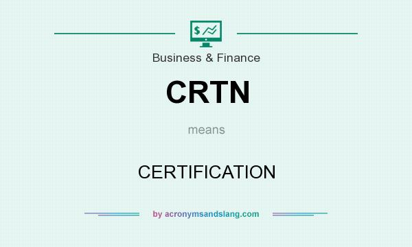 What does CRTN mean? It stands for CERTIFICATION