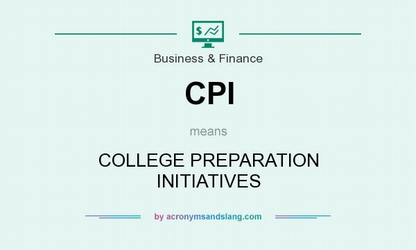 What does CPI mean? It stands for COLLEGE PREPARATION INITIATIVES