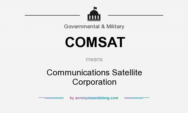 What does COMSAT mean? It stands for Communications Satellite Corporation