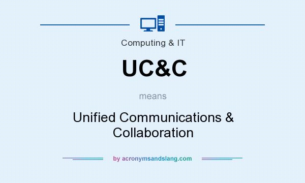 What does UC&C mean? It stands for Unified Communications & Collaboration
