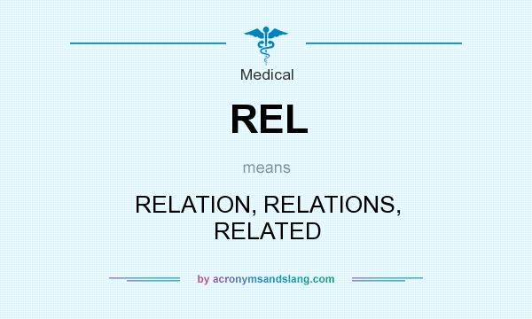 What does REL mean? It stands for RELATION, RELATIONS, RELATED