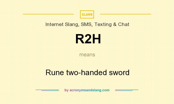 What does R2H mean? It stands for Rune two-handed sword
