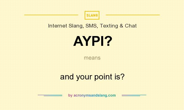What does AYPI? mean? It stands for and your point is?