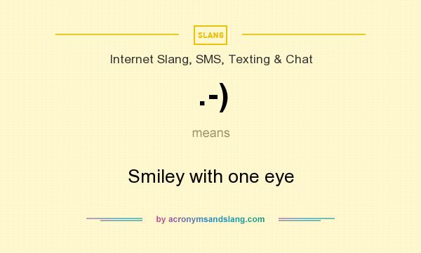 What does .-) mean? It stands for Smiley with one eye