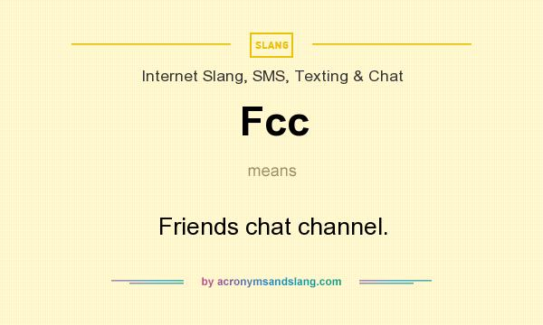 What does Fcc mean? It stands for Friends chat channel.