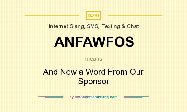 What does ANFAWFOS mean? It stands for And Now a Word From Our Sponsor