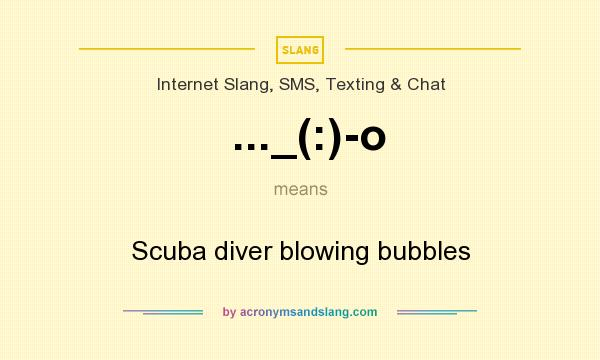 What does ..._(:)-o mean? It stands for Scuba diver blowing bubbles