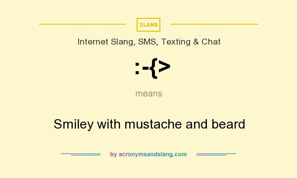 What does :-{> mean? It stands for Smiley with mustache and beard