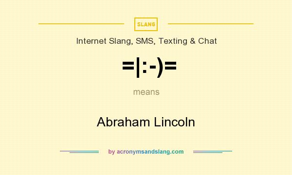 What does =|:-)= mean? It stands for Abraham Lincoln