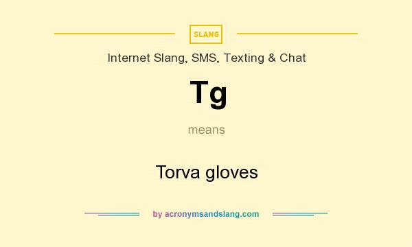 What does Tg mean? It stands for Torva gloves
