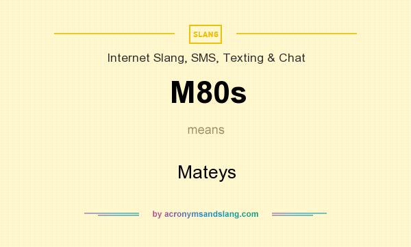 What does M80s mean? It stands for Mateys