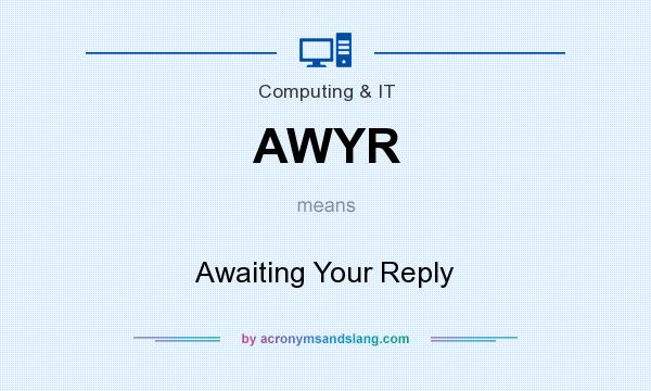 What does AWYR mean? It stands for Awaiting Your Reply