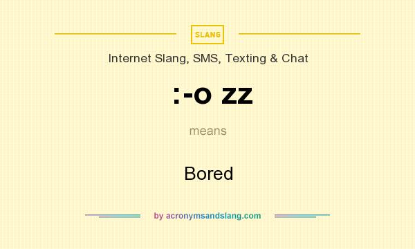 What does :-o zz mean? It stands for Bored