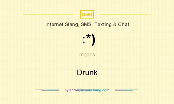 What does :*) mean? It stands for Drunk