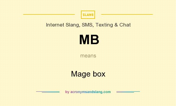 What does MB mean? It stands for Mage box